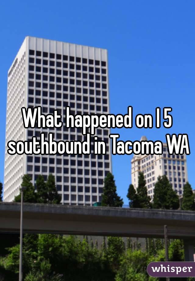 What happened on I 5 southbound in Tacoma WA