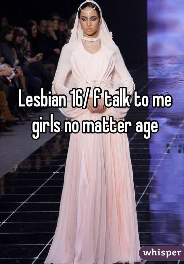Lesbian 16/ f talk to me girls no matter age