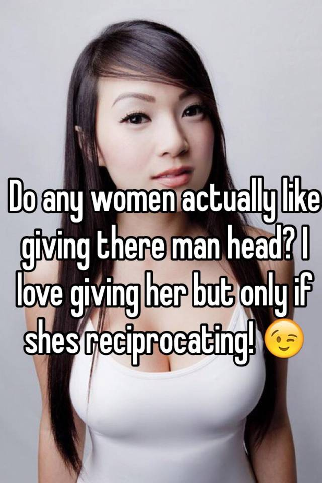 why do women give head