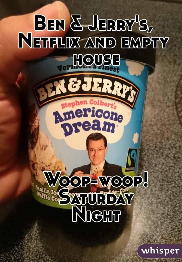 Ben & Jerry's,  Netflix and empty  house       Woop-woop! Saturday Night