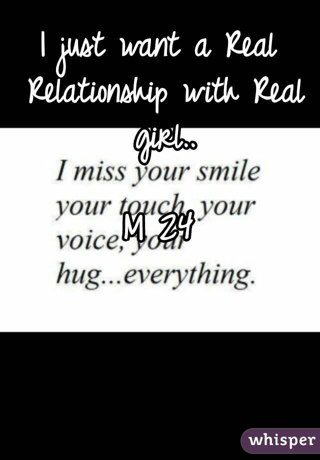 I just want a Real Relationship with Real girl..  M 24