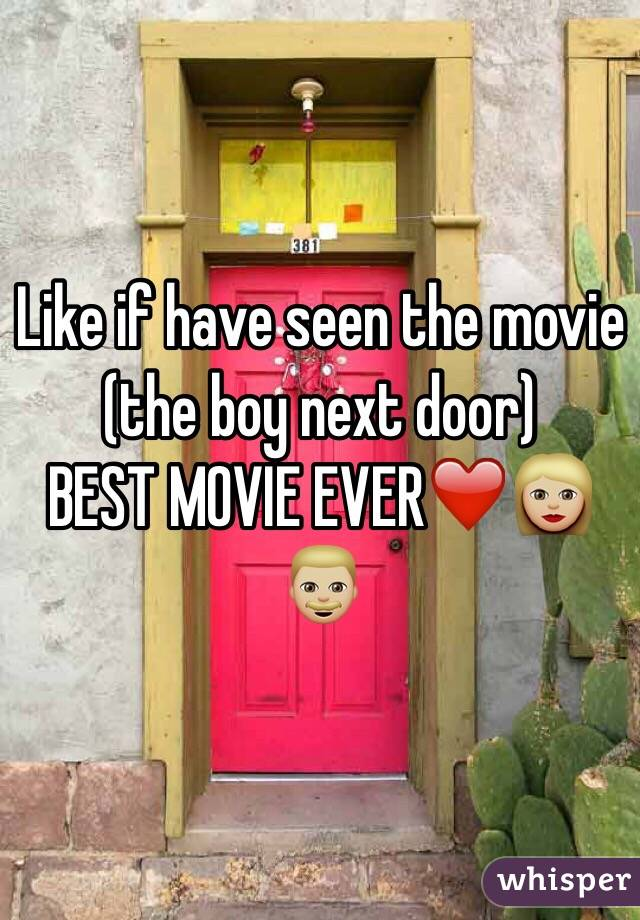 Like if have seen the movie (the boy next door)  BEST MOVIE EVER❤️👩🏼👨🏼