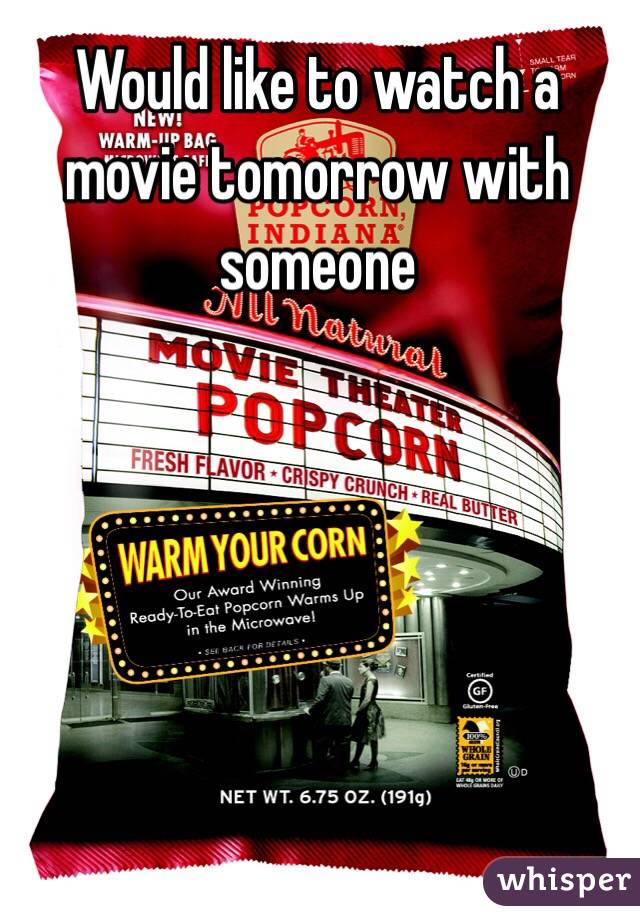 Would like to watch a movie tomorrow with someone
