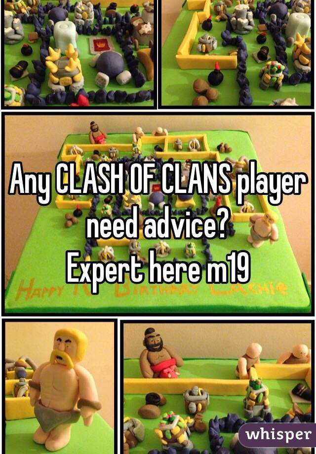 Any CLASH OF CLANS player need advice? Expert here m19