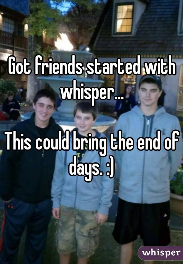 Got friends started with whisper...   This could bring the end of days. :)