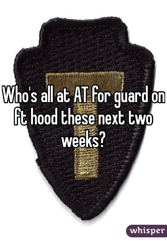 Who's all at AT for guard on ft hood these next two weeks?