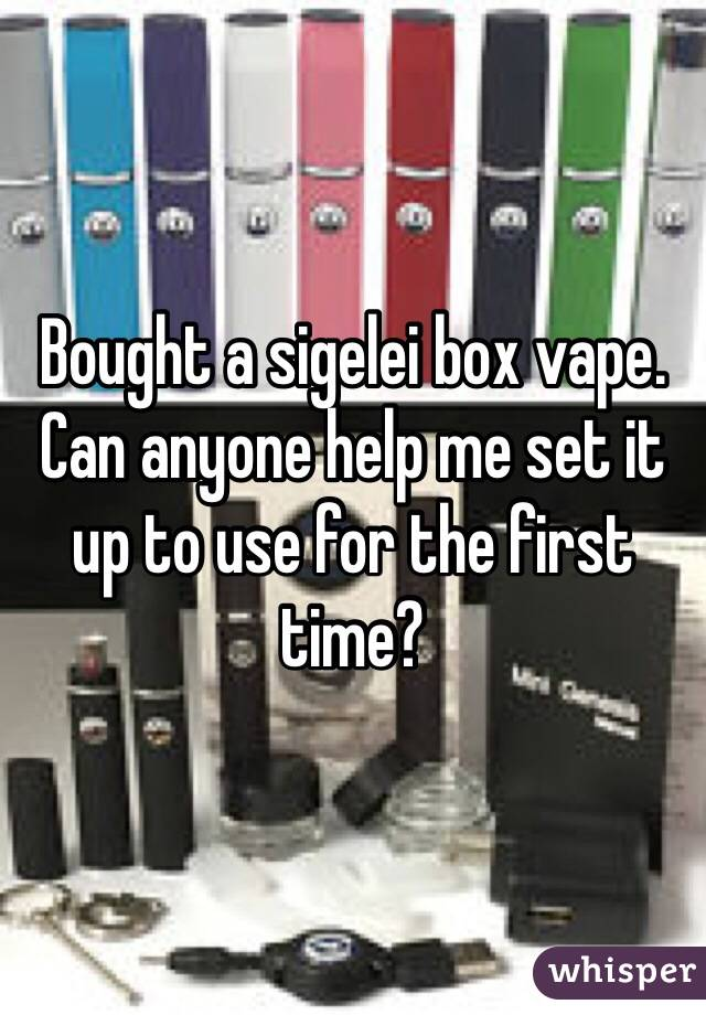 Bought a sigelei box vape. Can anyone help me set it up to use for the first time?