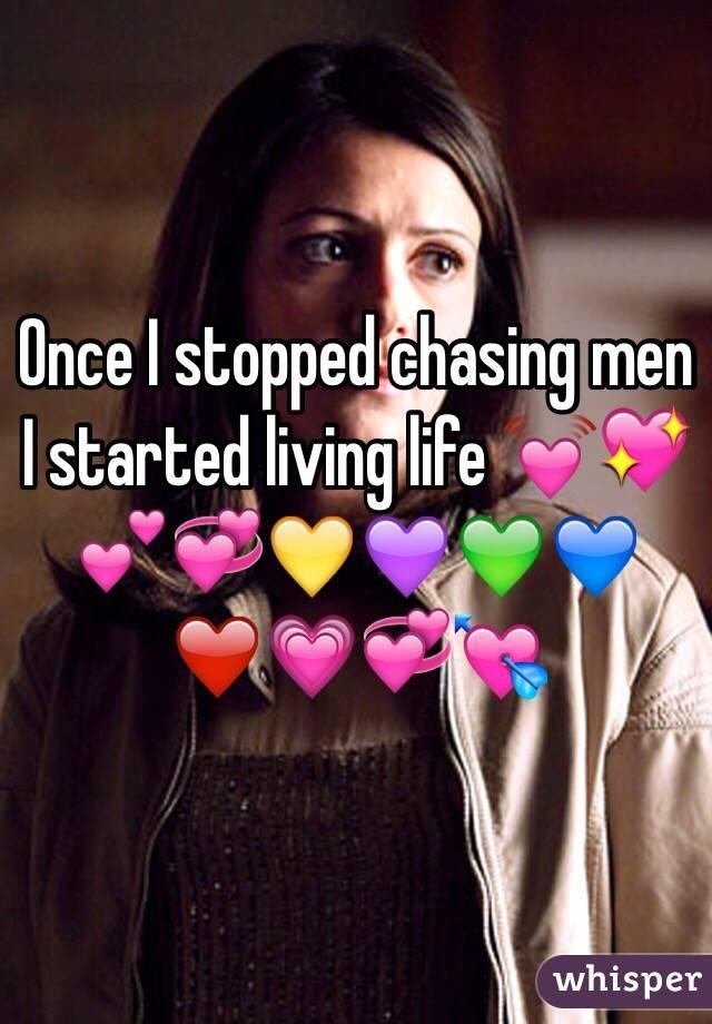 Once I stopped chasing men I started living life 💓💖💕💞💛💜💚💙❤️💗💞💘