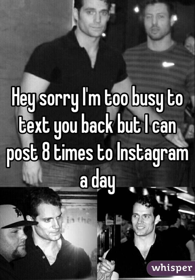Hey sorry I'm too busy to text you back but I can post 8 times to Instagram a day