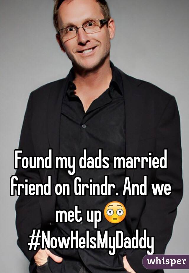 Found my dads married friend on Grindr. And we met up😳 #NowHeIsMyDaddy