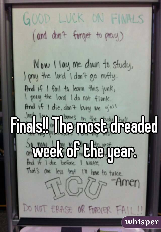 Finals!! The most dreaded week of the year.