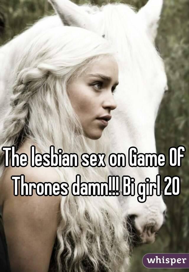 The lesbian sex on Game Of Thrones damn!!! Bi girl 20