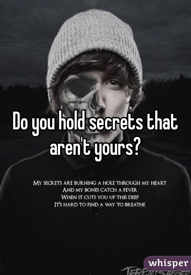 Do you hold secrets that aren't yours?