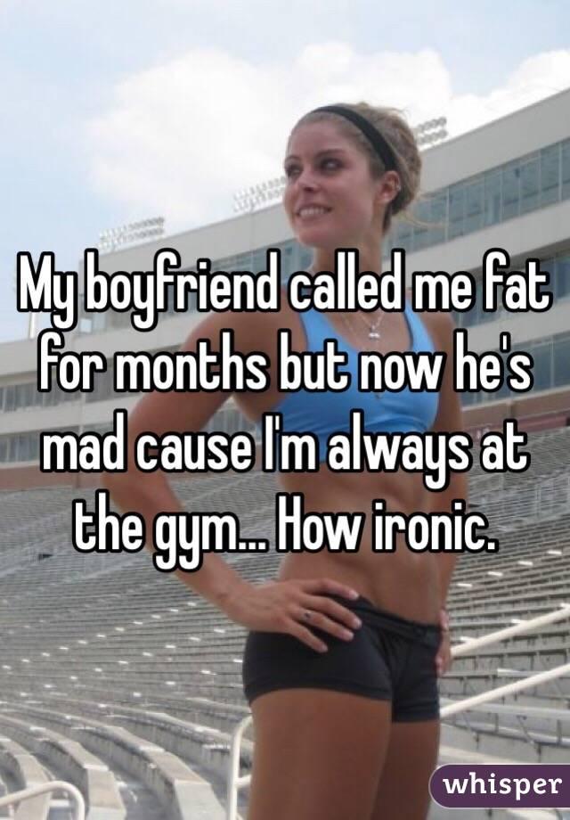 my boyfriend called me fat