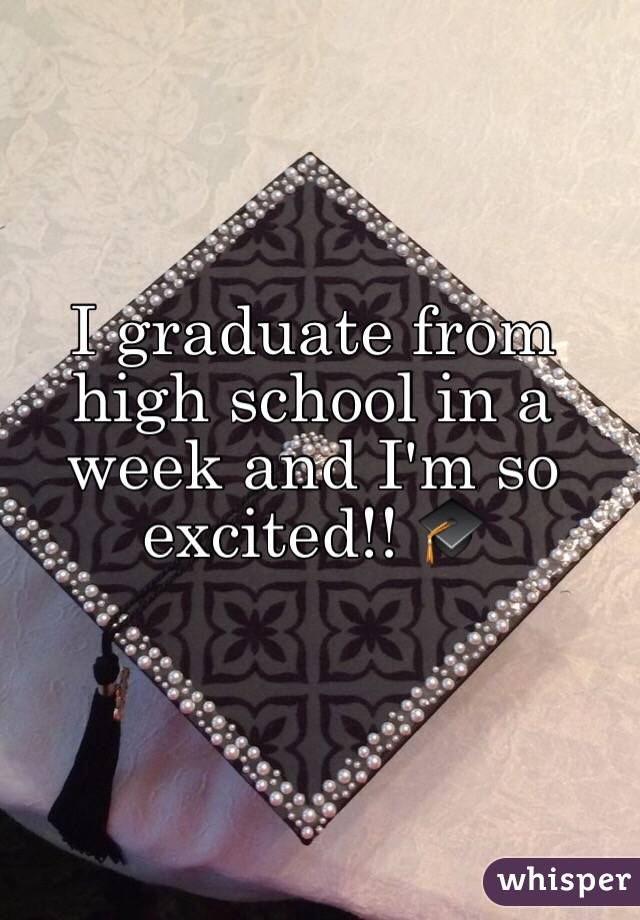 I graduate from high school in a week and I'm so excited!! 🎓