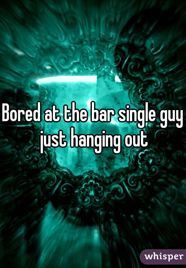 Bored at the bar single guy just hanging out