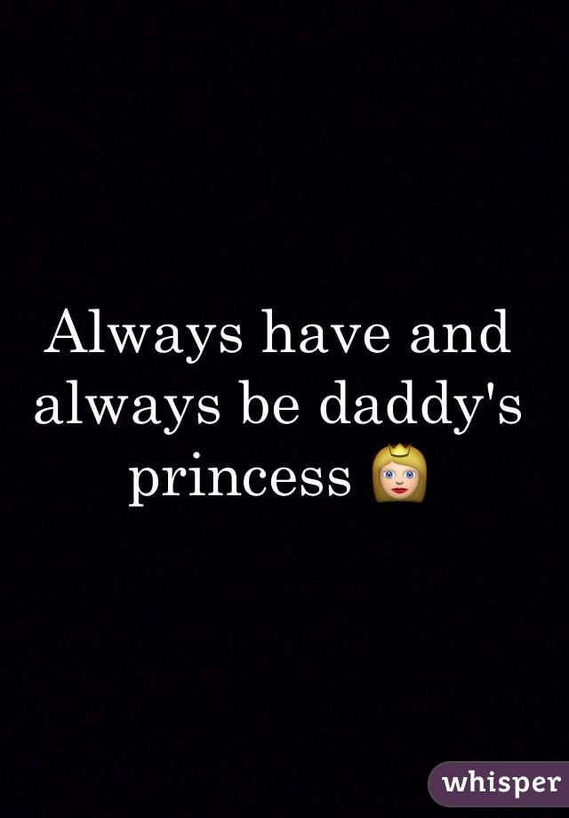 Always have and always be daddy's princess 👸