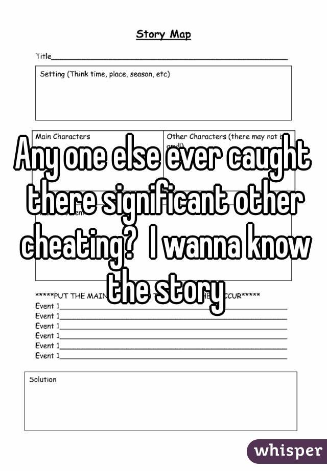 Any one else ever caught there significant other cheating?  I wanna know the story
