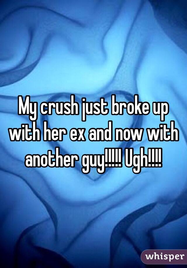 My crush just broke up with her ex and now with another guy!!!!! Ugh!!!!