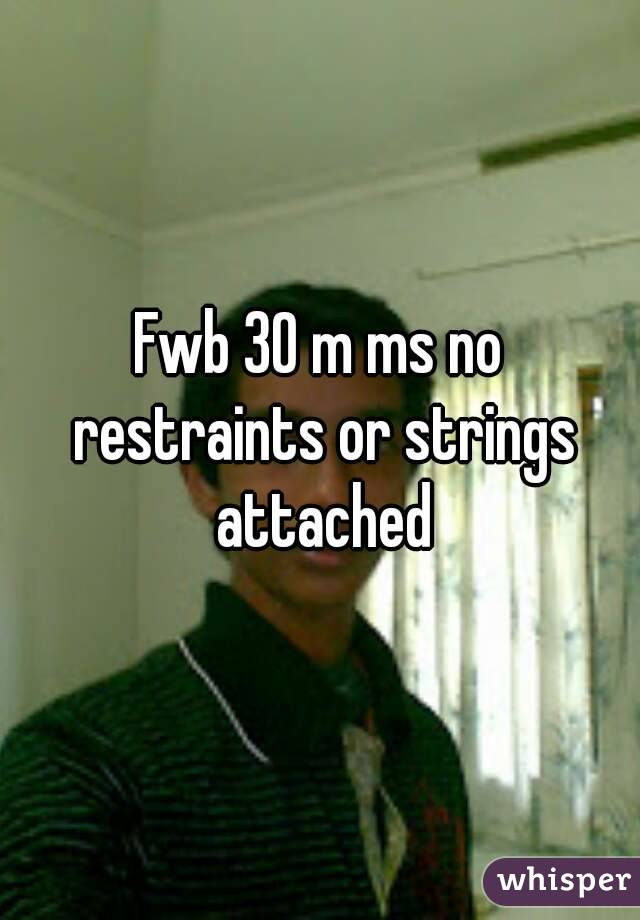 Fwb 30 m ms no restraints or strings attached