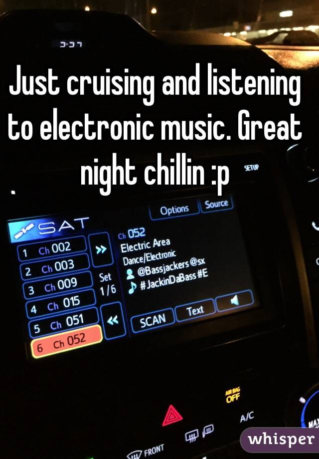 Just cruising and listening to electronic music. Great night chillin :p