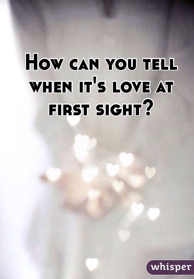 How can you tell when it's love at first sight?