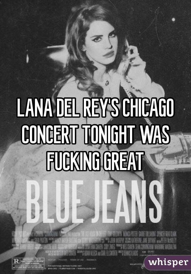 LANA DEL REY'S CHICAGO CONCERT TONIGHT WAS FUCKING GREAT
