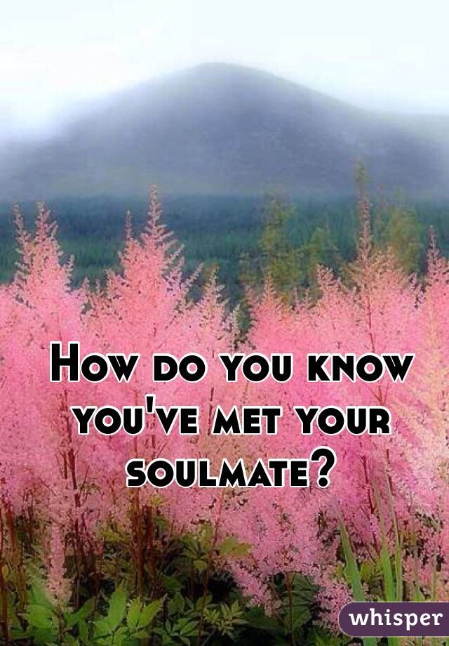 How do you know you've met your soulmate?