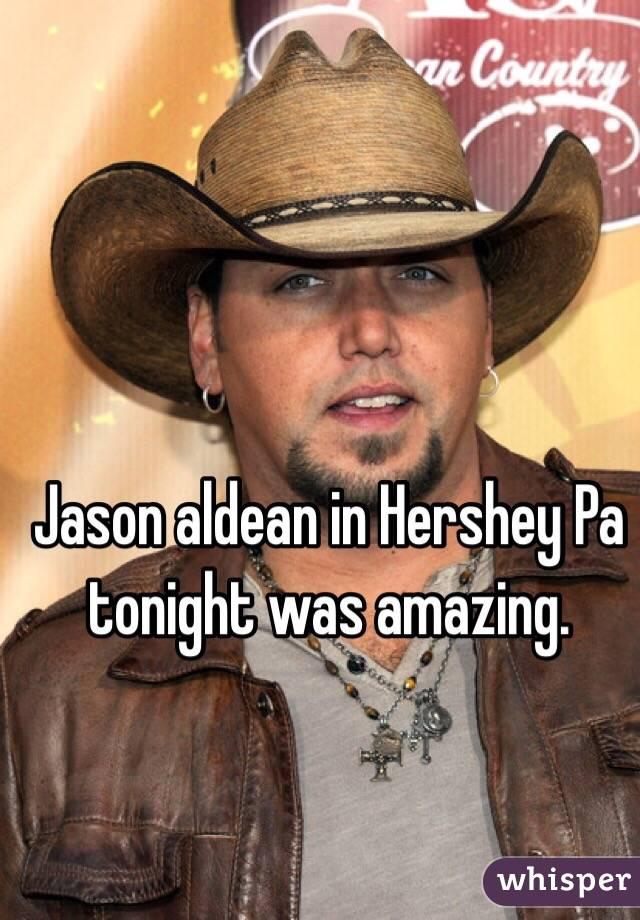 Jason aldean in Hershey Pa tonight was amazing.