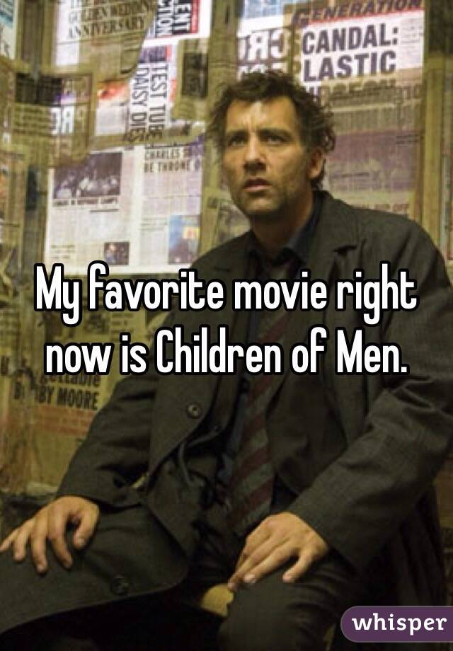 My favorite movie right now is Children of Men.