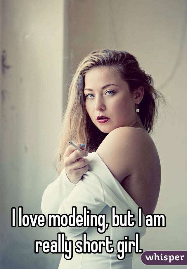 I love modeling, but I am really short girl.