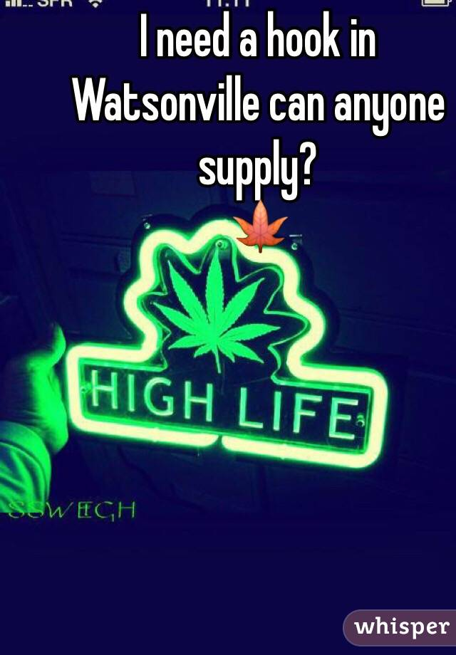 I need a hook in Watsonville can anyone supply?  🍁