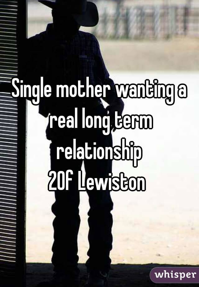 Single mother wanting a real long term relationship  20f Lewiston