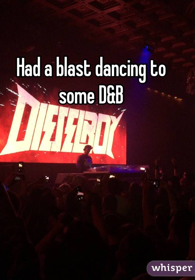 Had a blast dancing to some D&B