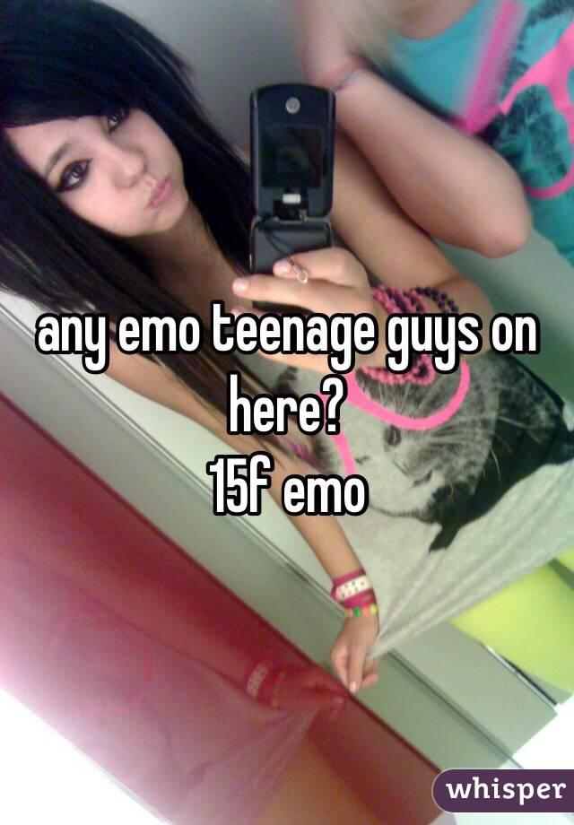 any emo teenage guys on here? 15f emo