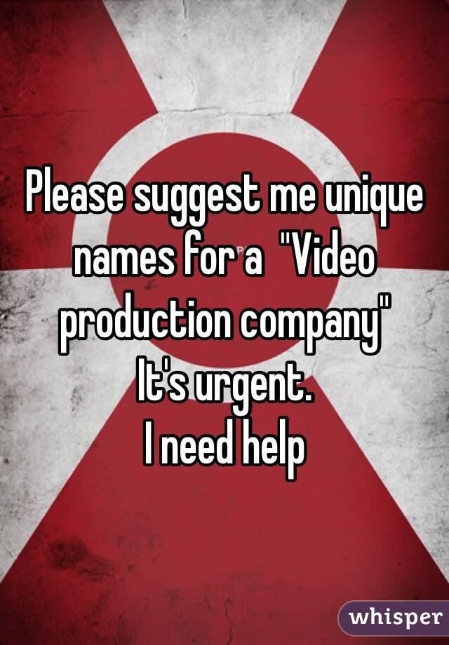 """Please suggest me unique names for a  """"Video production company"""" It's urgent.  I need help"""