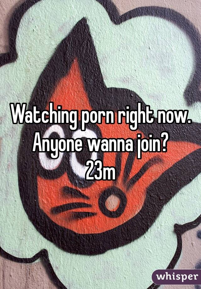 Watching porn right now. Anyone wanna join? 23m
