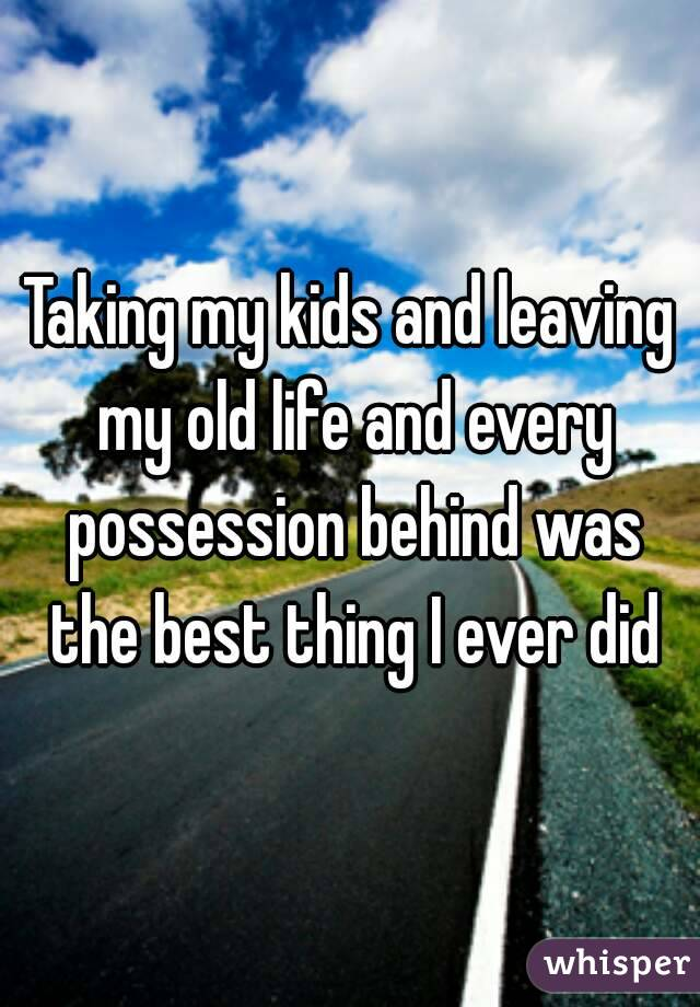 Taking my kids and leaving my old life and every possession behind was the best thing I ever did