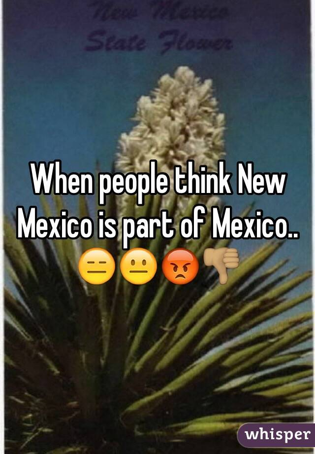 When people think New Mexico is part of Mexico.. 😑😐😡👎🏽