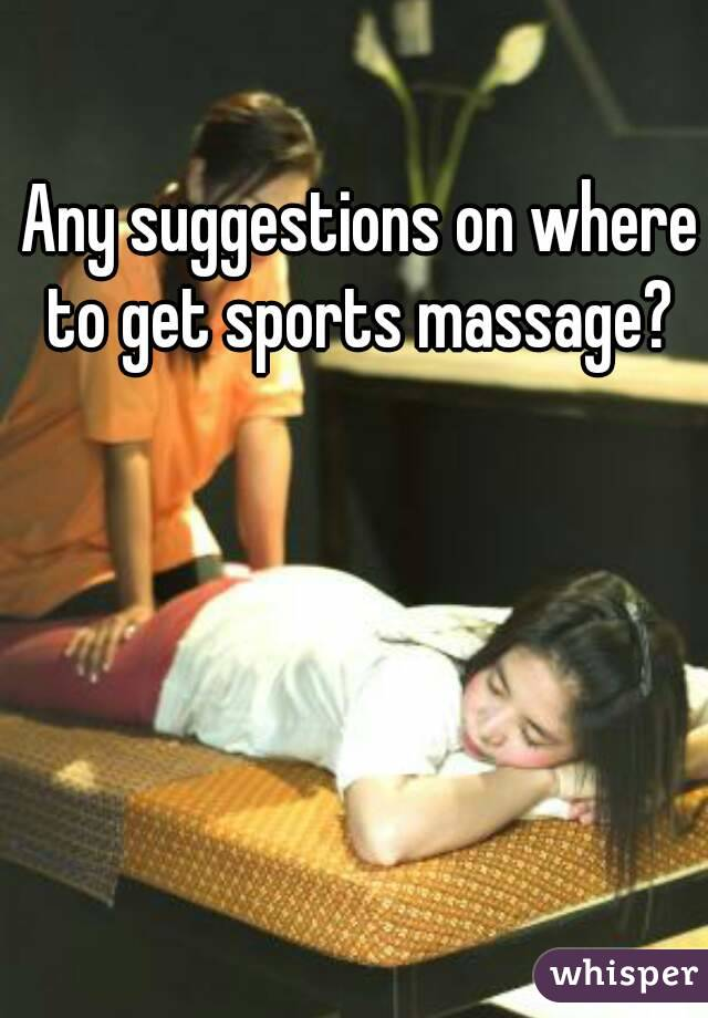 Any suggestions on where to get sports massage?
