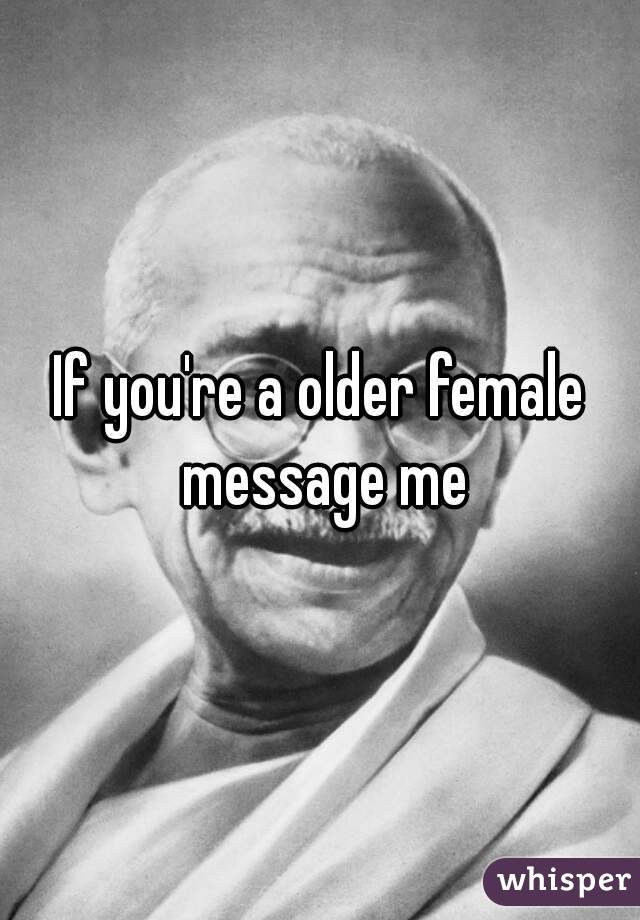 If you're a older female message me