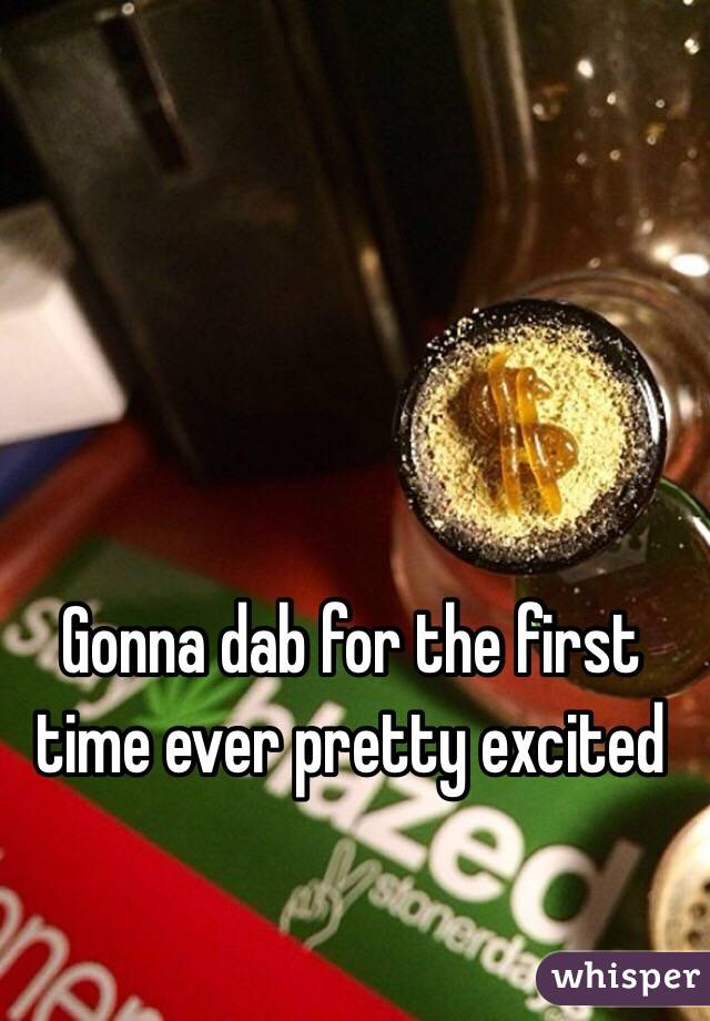 Gonna dab for the first time ever pretty excited