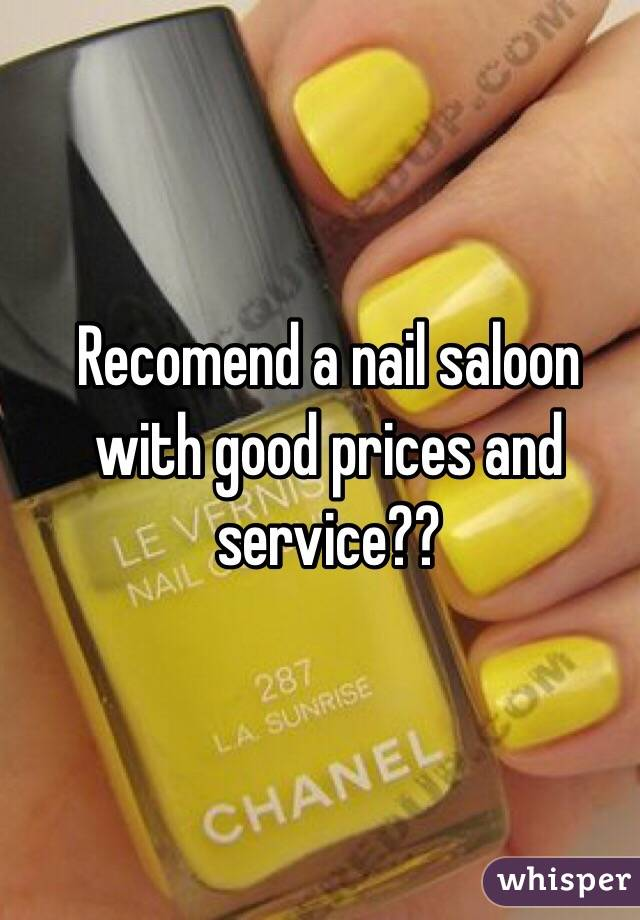 Recomend a nail saloon with good prices and service??