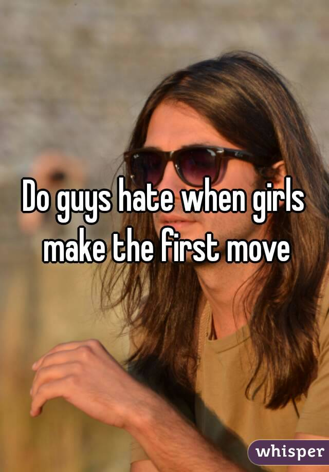 Do guys hate when girls make the first move