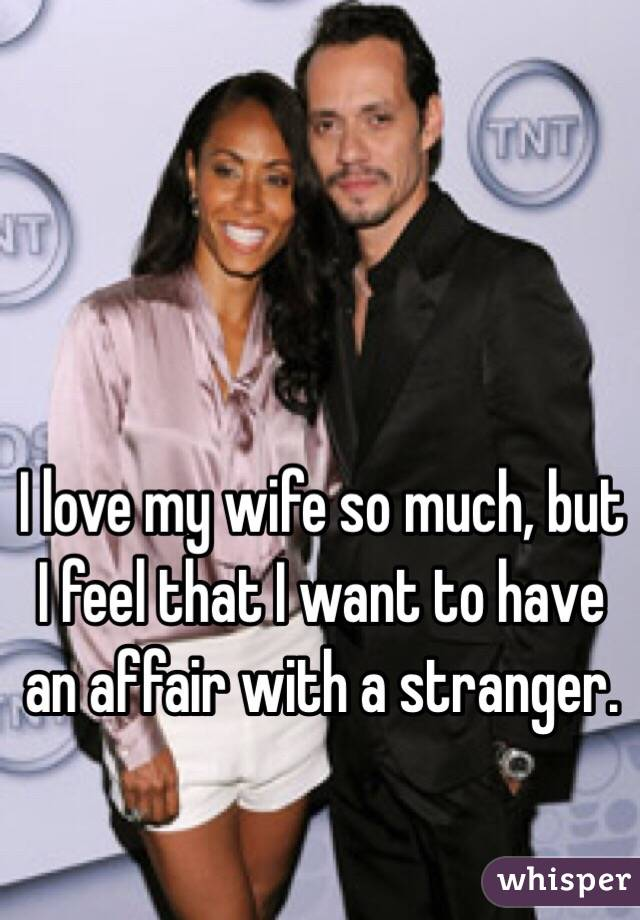 I love my wife so much, but I feel that I want to have an affair with a stranger.