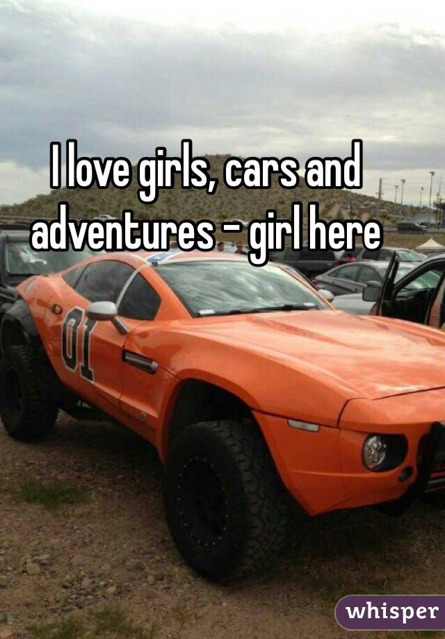 I love girls, cars and adventures - girl here