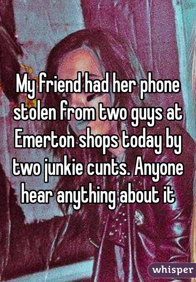 My friend had her phone stolen from two guys at Emerton shops today by two junkie cunts. Anyone hear anything about it