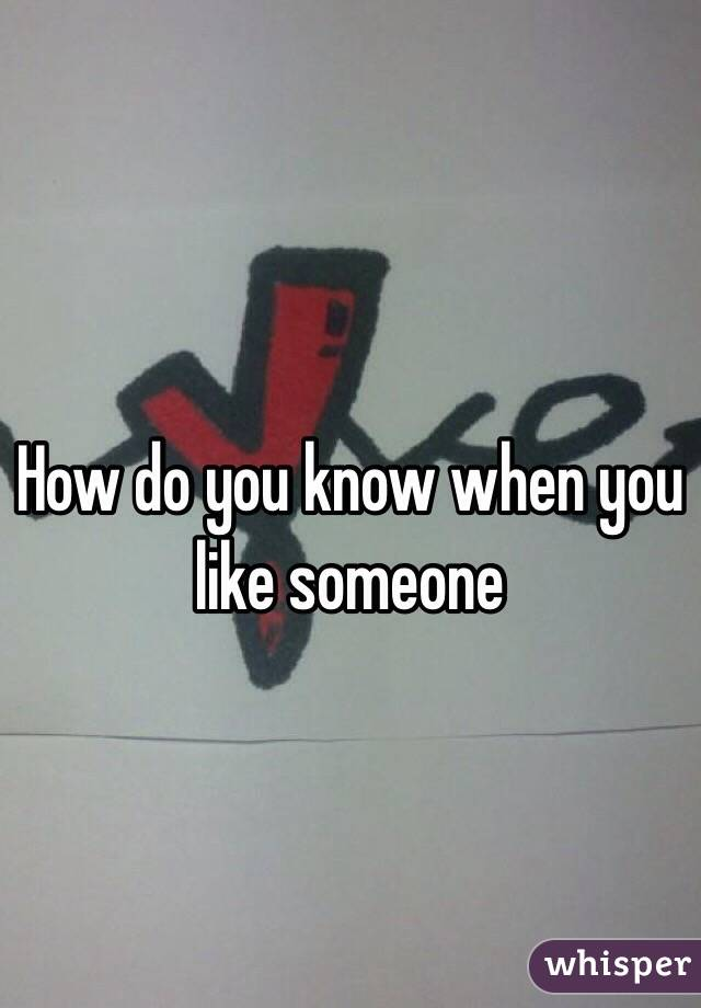 How do you know when you like someone