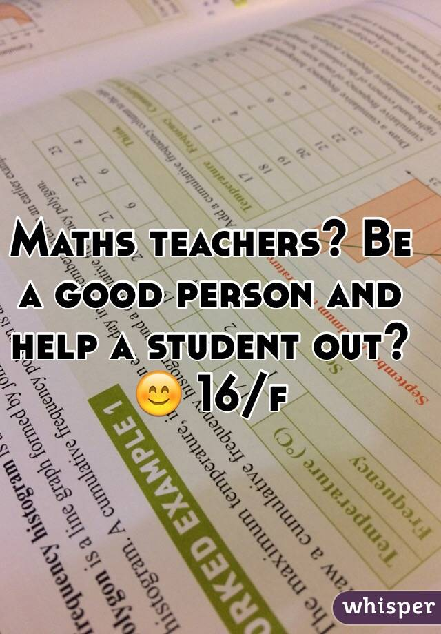 Maths teachers? Be a good person and help a student out? 😊 16/f