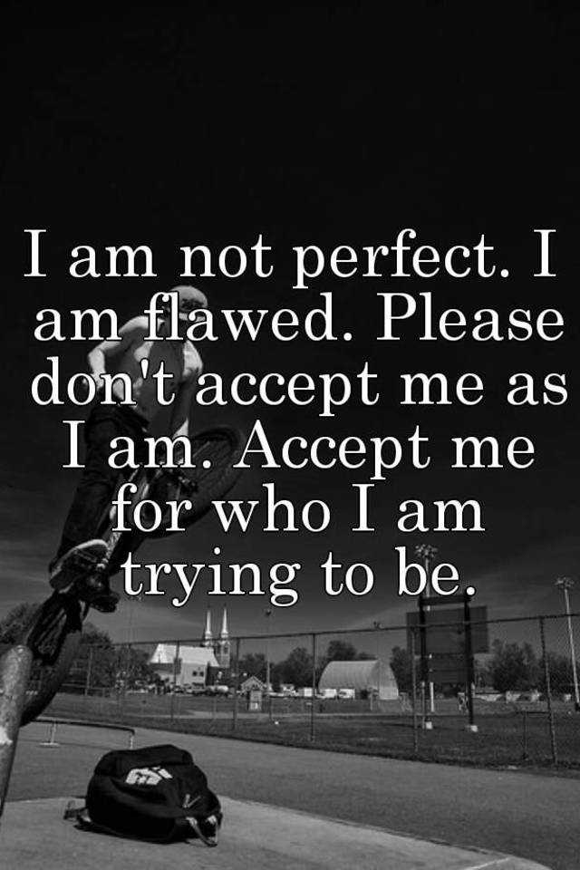 Have thought accept me for who i am not take
